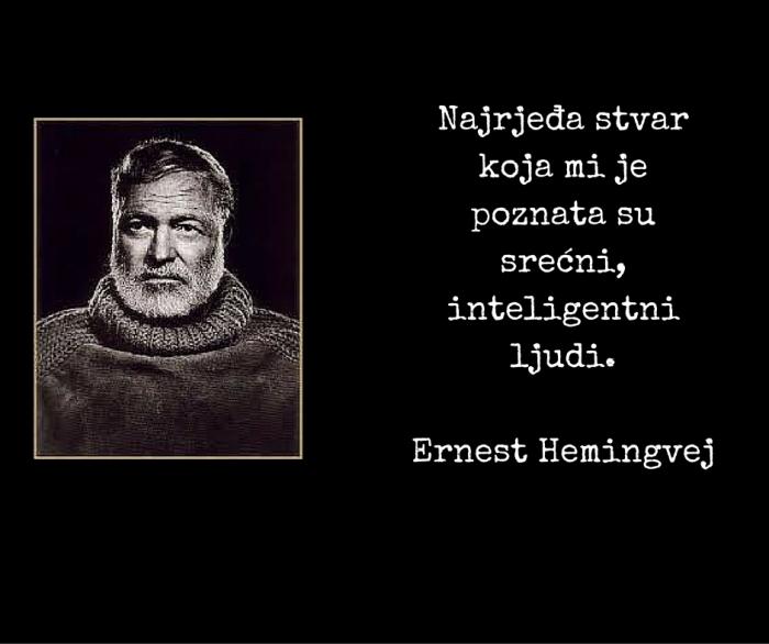 Najrjeđa stvar koja mi je poznata su srećni inteligentni ljudi. - Ernest Hemingvej