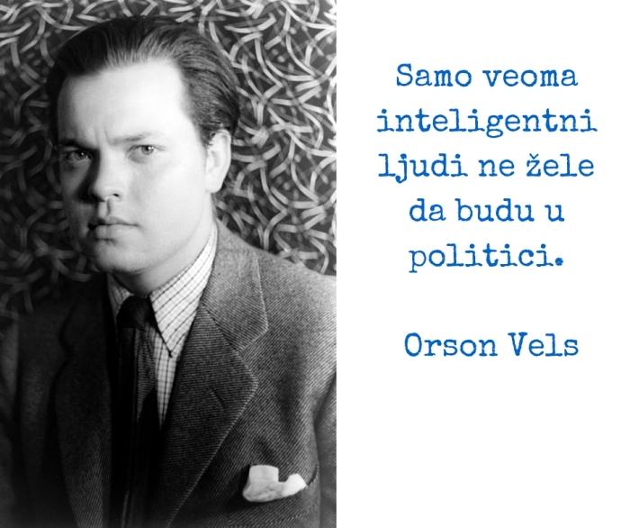 Samo veoma inteligentni ljudi ne žele da budu u politici. Orson Vels